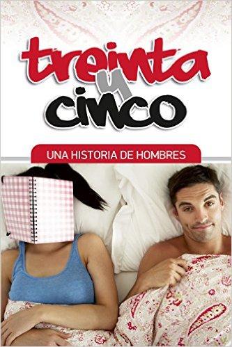TREINTA Y CINCO: UNA HISTORIA DE HOMBRES paramujeres